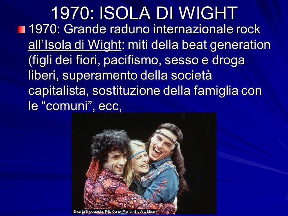 1970: ISOLA DI WIGHT 1970: Grande raduno internazionale rock allIsola di Wight: miti della beat generation (figli dei fiori, pacifismo, sesso e droga