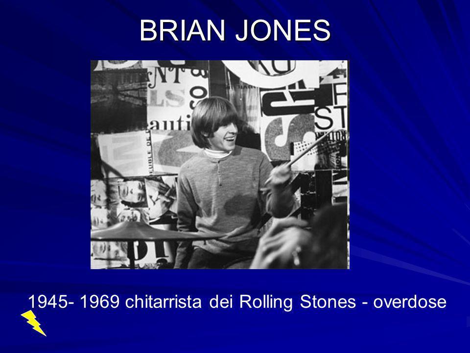 BRIAN JONES 1945- 1969 chitarrista dei Rolling Stones - overdose