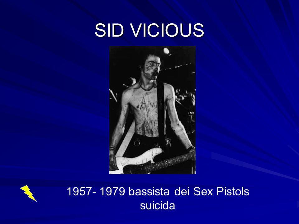 SID VICIOUS 1957- 1979 bassista dei Sex Pistols suicida