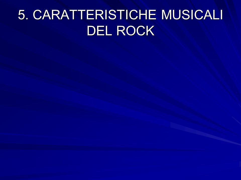 5. CARATTERISTICHE MUSICALI DEL ROCK