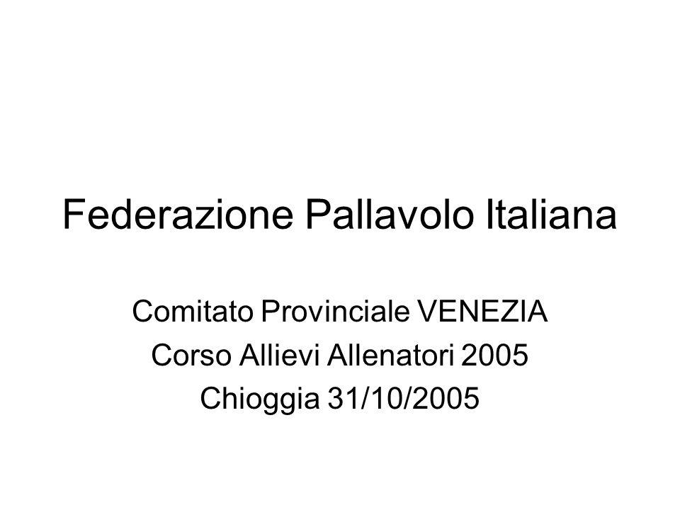 Federazione Pallavolo Italiana Comitato Provinciale VENEZIA Corso Allievi Allenatori 2005 Chioggia 31/10/2005