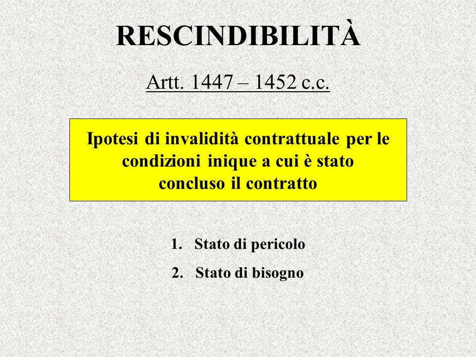 RESCINDIBILITÀ Artt. 1447 – 1452 c.c. Ipotesi di invalidità contrattuale per le condizioni inique a cui è stato concluso il contratto 1.Stato di peric