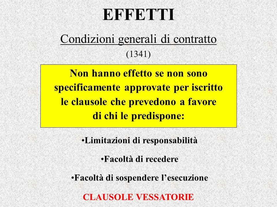 EFFETTI Condizioni generali di contratto (1341) Non hanno effetto se non sono specificamente approvate per iscritto le clausole che prevedono a favore