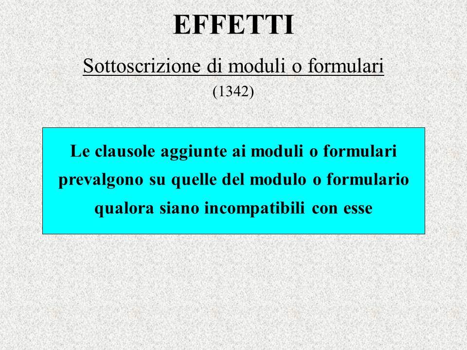 EFFETTI Sottoscrizione di moduli o formulari (1342) Le clausole aggiunte ai moduli o formulari prevalgono su quelle del modulo o formulario qualora si