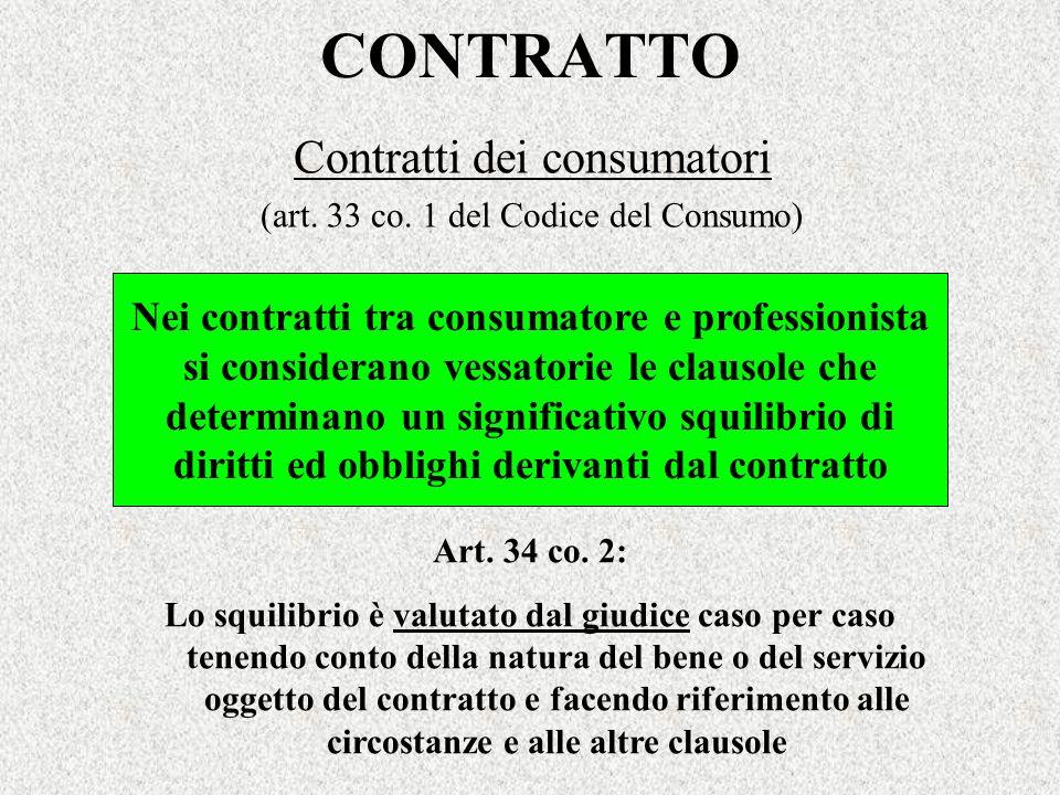 CONTRATTO Contratti dei consumatori (art. 33 co. 1 del Codice del Consumo) Nei contratti tra consumatore e professionista si considerano vessatorie le