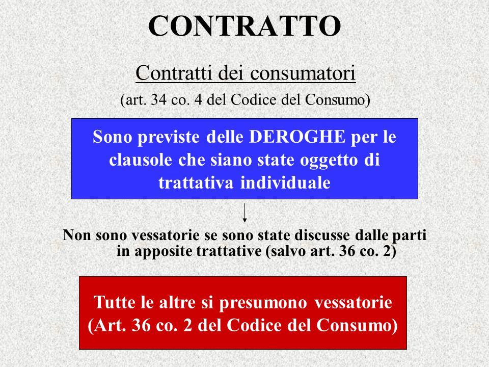 CONTRATTO Contratti dei consumatori (art. 34 co. 4 del Codice del Consumo) Non sono vessatorie se sono state discusse dalle parti in apposite trattati