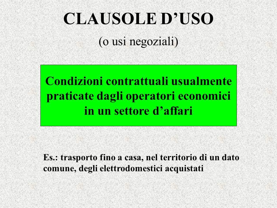 CLAUSOLE DUSO (o usi negoziali) Condizioni contrattuali usualmente praticate dagli operatori economici in un settore daffari Es.: trasporto fino a cas