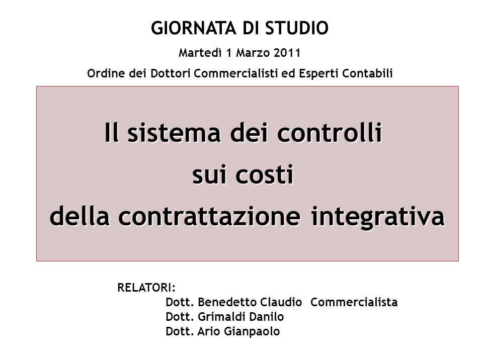 Il sistema dei controlli sui costi della contrattazione integrativa RELATORI: Dott. Benedetto ClaudioCommercialista Dott. Grimaldi Danilo Dott. Ario G