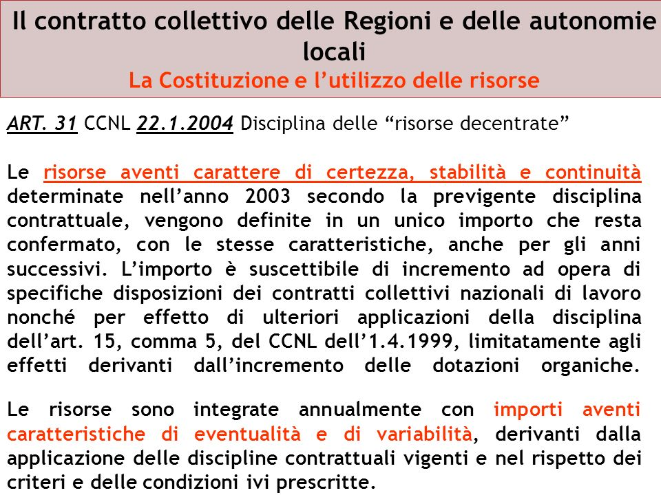 Il contratto collettivo delle Regioni e delle autonomie locali La Costituzione e lutilizzo delle risorse ART. 31 CCNL 22.1.2004 Disciplina delle risor