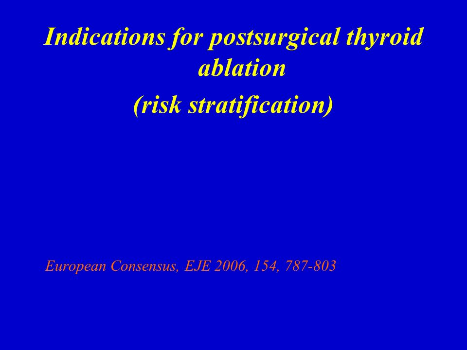 Noindication (low risk of relapse or cancer-specific mortality) Definite indication (use high activity >=100 mCi, after thyroid hormone withdrawal) Probable indication (use high or low activity 100 or 30 mCi) Complete surgery Favorable histology Unifocal T<=1cm, N0 M0 No extrathyr extension Distant metastase or incomplete tumor resectio or complete tumor resection but high risk for recurrence or mortality: Tumor extension T3 or T4 or lymph node involvement Less than total Tx or no lymph node dissection or age< 18 or T1> 1cm and T2, N0M0 Or unfavorable histology