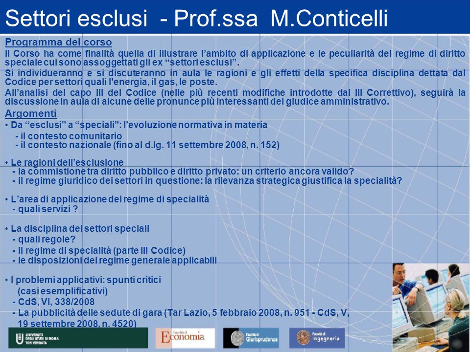 Settori esclusi - Prof.ssa M.Conticelli Programma del corso Il Corso ha come finalità quella di illustrare lambito di applicazione e le peculiarità del regime di diritto speciale cui sono assoggettati gli ex settori esclusi.
