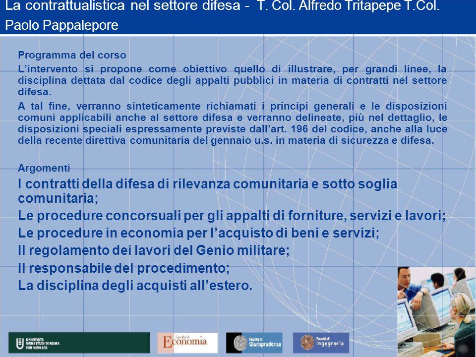 La contrattualistica nel settore difesa - T. Col. Alfredo Tritapepe T.Col. Paolo Pappalepore Programma del corso Lintervento si propone come obiettivo