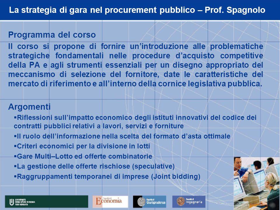 La strategia di gara nel procurement pubblico – Prof. Spagnolo Programma del corso Il corso si propone di fornire unintroduzione alle problematiche st