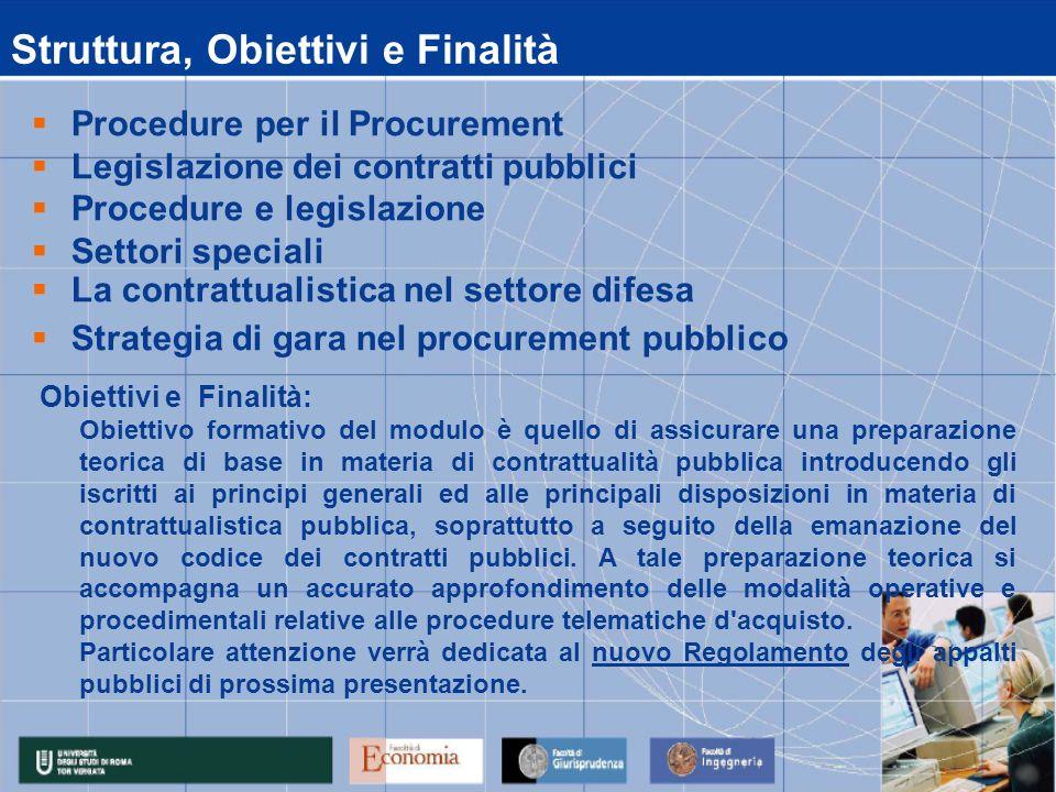 Obiettivi e Finalità: Obiettivo formativo del modulo è quello di assicurare una preparazione teorica di base in materia di contrattualità pubblica int