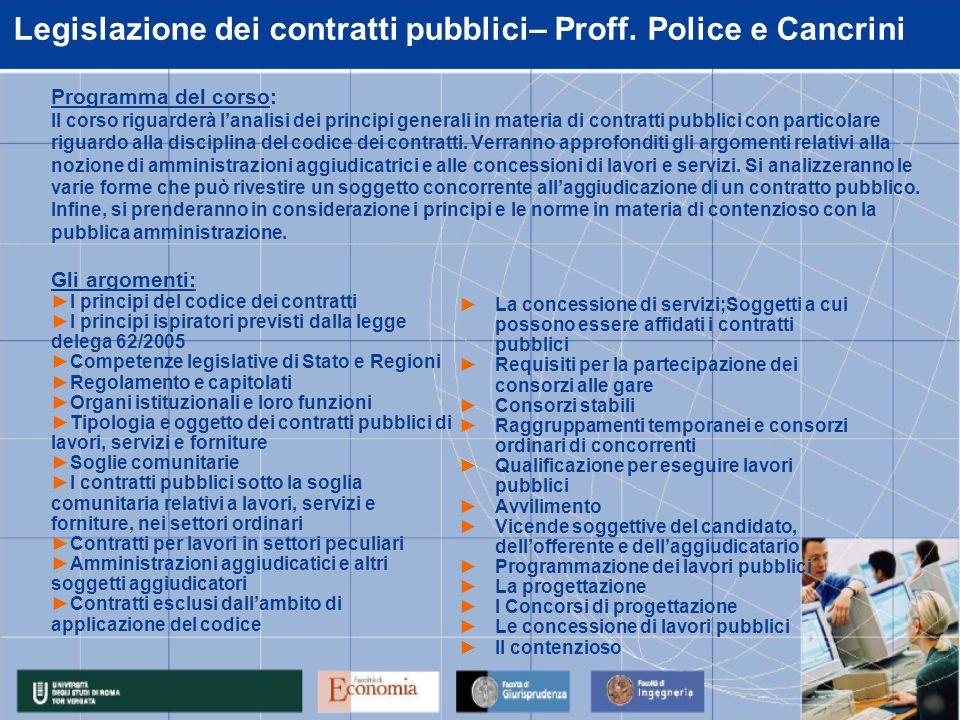 Legislazione dei contratti pubblici– Proff. Police e Cancrini Programma del corso: Il corso riguarderà lanalisi dei principi generali in materia di co