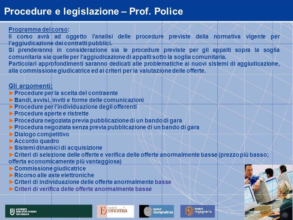 Procedure e legislazione – Prof. Police Programma del corso: Il corso avrà ad oggetto lanalisi delle procedure previste dalla normativa vigente per la