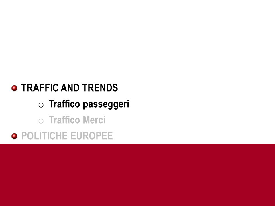 TRAFFIC AND TRENDS o Traffico passeggeri o Traffico Merci POLITICHE EUROPEE