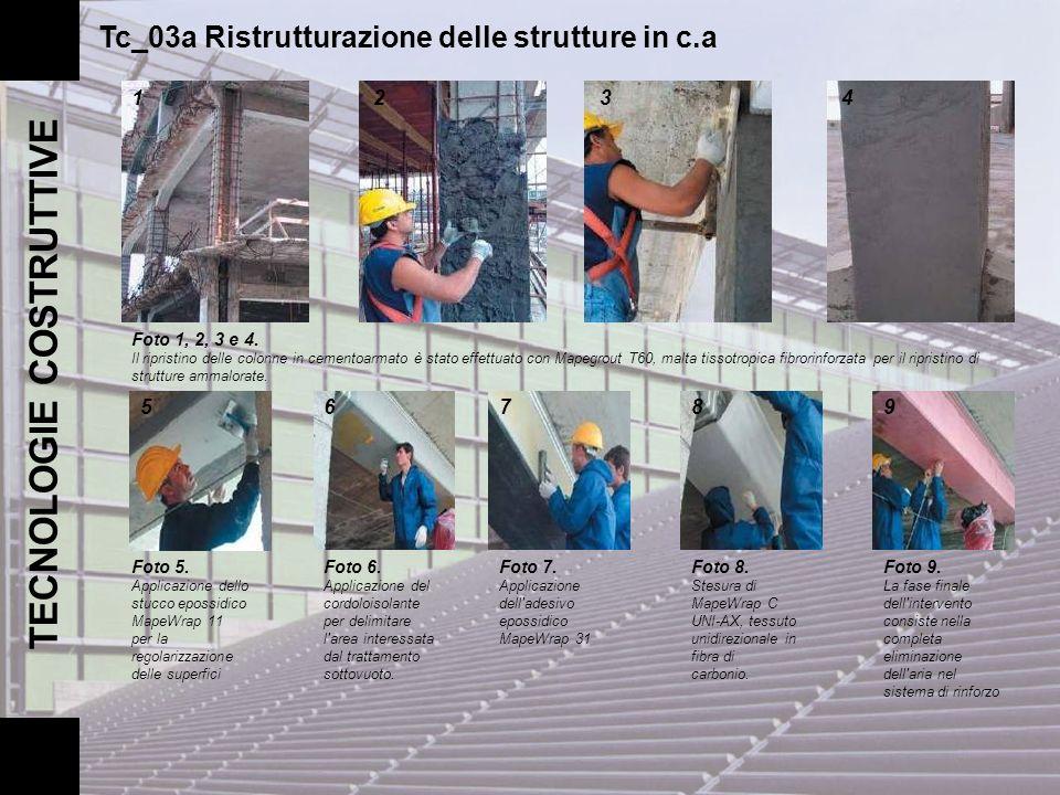 TECNOLOGIE COSTRUTTIVE Tc_03a Ristrutturazione delle strutture in c.a Foto 1, 2, 3 e 4. Il ripristino delle colonne in cementoarmato è stato effettuat