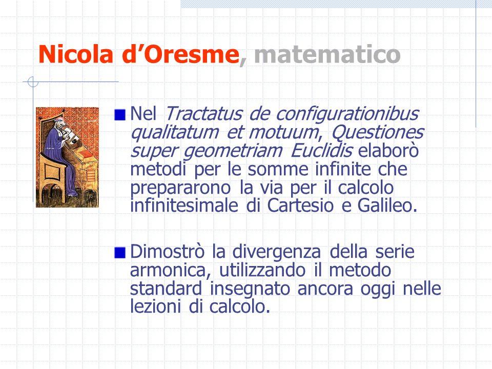 Nicola dOresme, matematico Nel Tractatus de configurationibus qualitatum et motuum, Questiones super geometriam Euclidis elaborò metodi per le somme i
