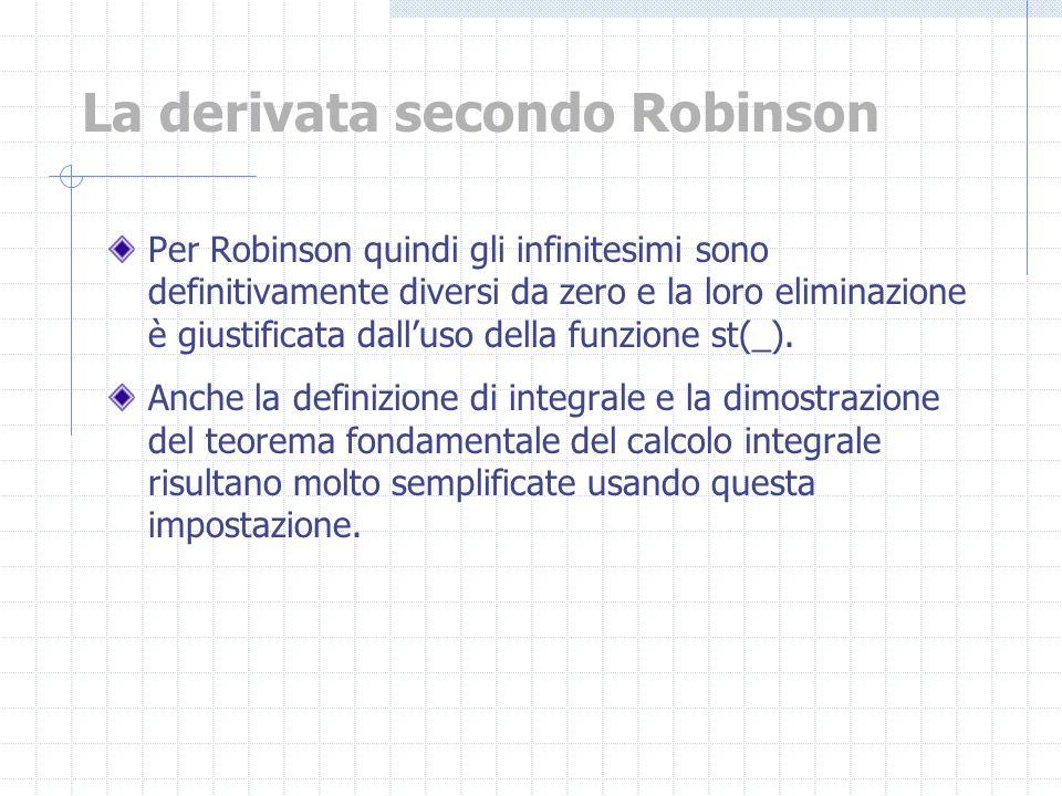 Per Robinson quindi gli infinitesimi sono definitivamente diversi da zero e la loro eliminazione è giustificata dalluso della funzione st(_). Anche la
