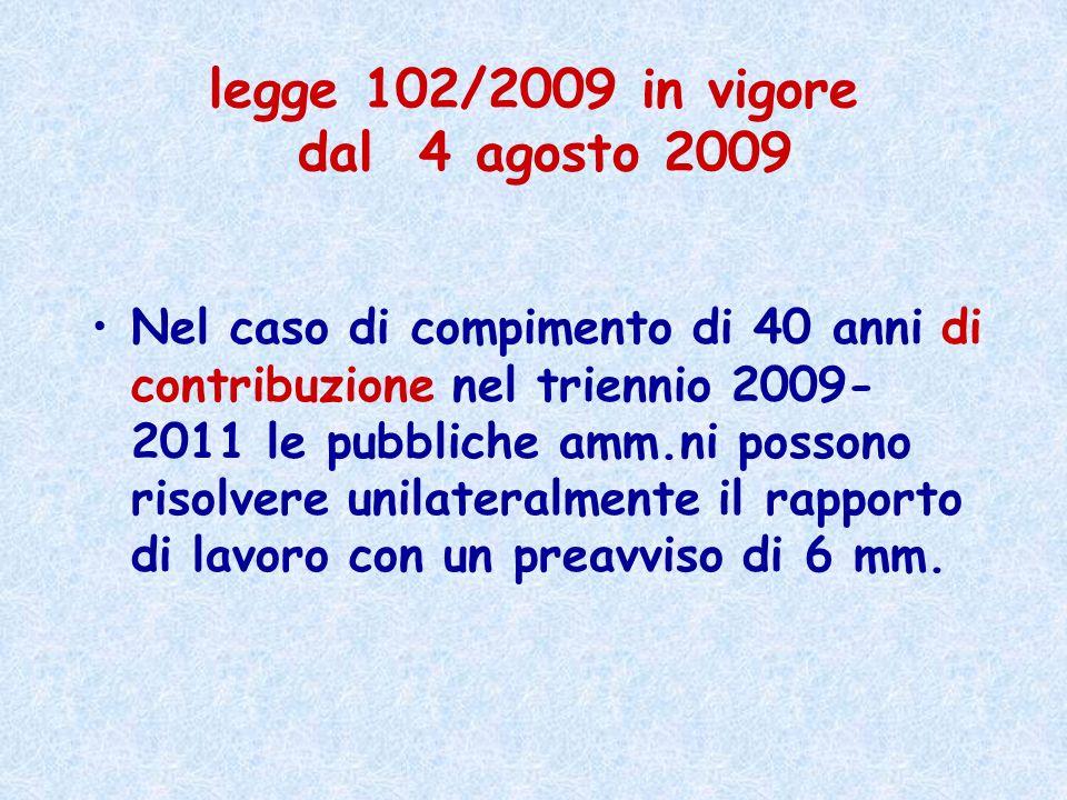 legge 102/2009 in vigore dal 4 agosto 2009 Nel caso di compimento di 40 anni di contribuzione nel triennio 2009- 2011 le pubbliche amm.ni possono riso