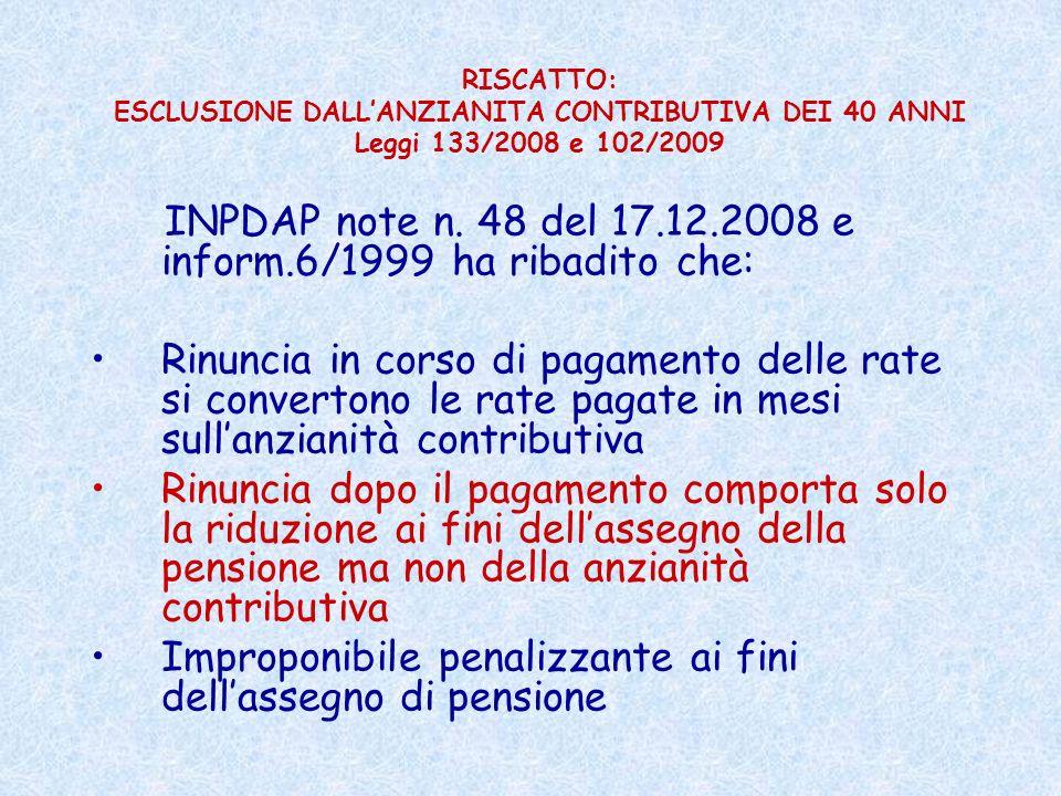 RISCATTO: ESCLUSIONE DALLANZIANITA CONTRIBUTIVA DEI 40 ANNI Leggi 133/2008 e 102/2009 INPDAP note n. 48 del 17.12.2008 e inform.6/1999 ha ribadito che