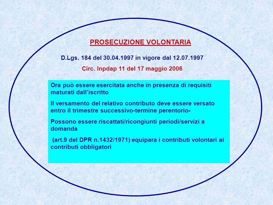 PROSECUZIONE VOLONTARIA D.Lgs. 184 del 30.04.1997 in vigore dal 12.07.1997 Circ. Inpdap 11 del 17 maggio 2006 Ora può essere esercitata anche in prese