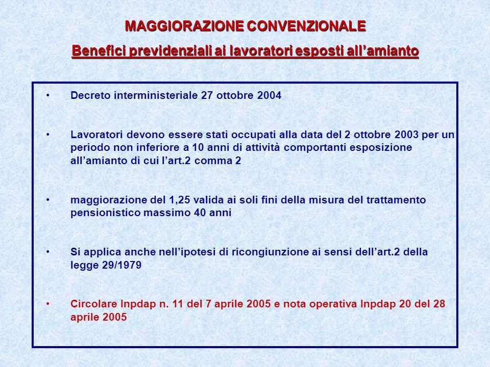 MAGGIORAZIONE CONVENZIONALE Benefici previdenziali ai lavoratori esposti allamianto Decreto interministeriale 27 ottobre 2004 Lavoratori devono essere