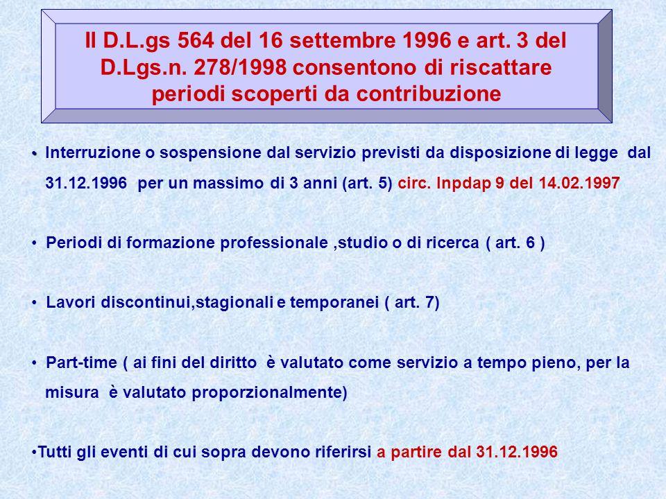 Il D.L.gs 564 del 16 settembre 1996 e art. 3 del D.Lgs.n. 278/1998 consentono di riscattare periodi scoperti da contribuzione Interruzione o sospensio