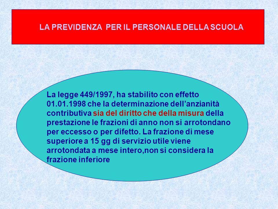 LA PREVIDENZA PER IL PERSONALE DELLA SCUOLA La legge 449/1997, ha stabilito con effetto 01.01.1998 che la determinazione dellanzianità contributiva si