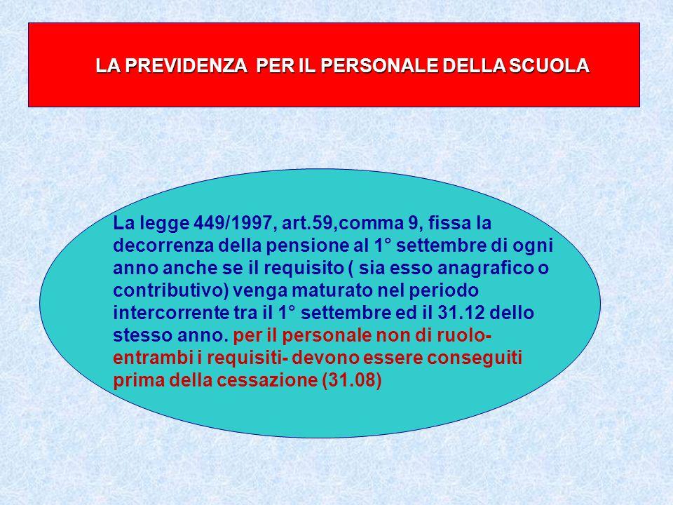 LA PREVIDENZA PER IL PERSONALE DELLA SCUOLA La legge 449/1997, art.59,comma 9, fissa la decorrenza della pensione al 1° settembre di ogni anno anche s