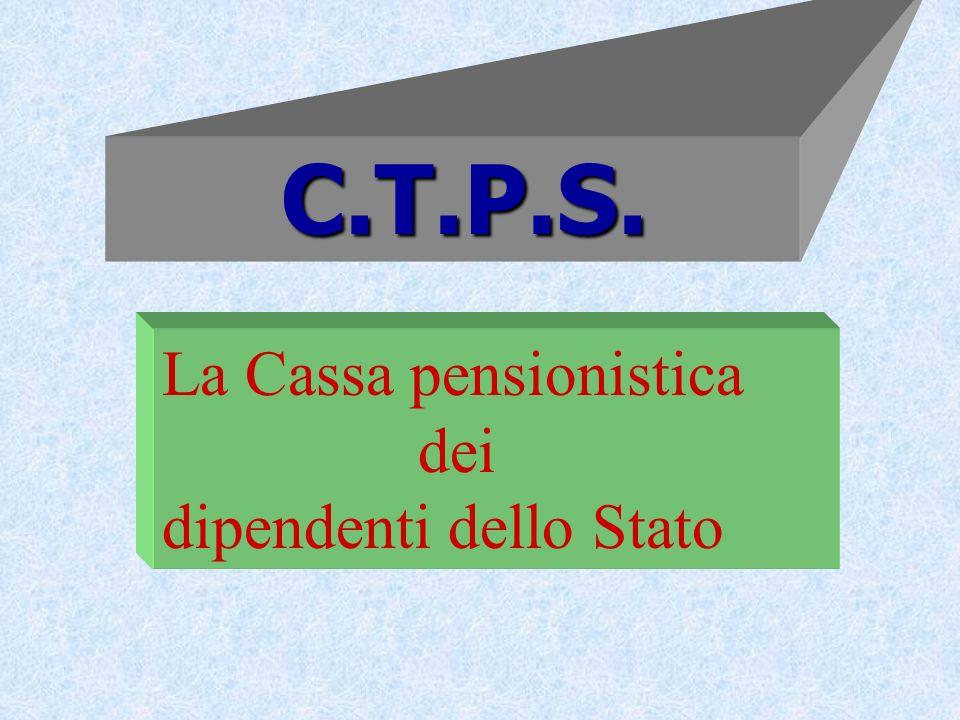 C.T.P.S. C.T.P.S. La Cassa pensionistica dei dipendenti dello Stato