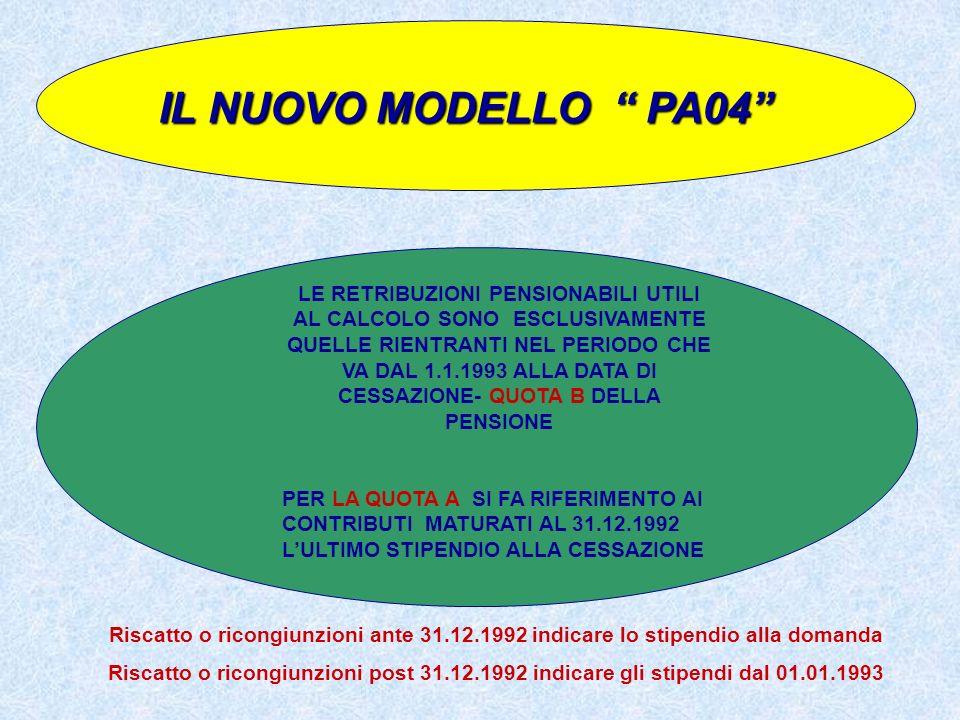 IL NUOVO MODELLO PA04 LE RETRIBUZIONI PENSIONABILI UTILI AL CALCOLO SONO ESCLUSIVAMENTE QUELLE RIENTRANTI NEL PERIODO CHE VA DAL 1.1.1993 ALLA DATA DI