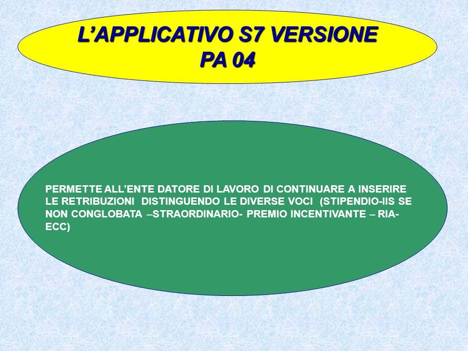LAPPLICATIVO S7 VERSIONE PA 04 PERMETTE ALLENTE DATORE DI LAVORO DI CONTINUARE A INSERIRE LE RETRIBUZIONI DISTINGUENDO LE DIVERSE VOCI (STIPENDIO-IIS
