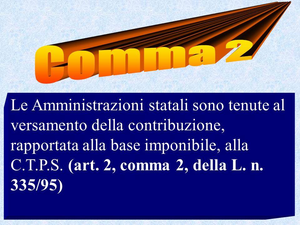 Le Amministrazioni statali sono tenute al versamento della contribuzione, rapportata alla base imponibile, alla C.T.P.S. (art. 2, comma 2, della L. n.