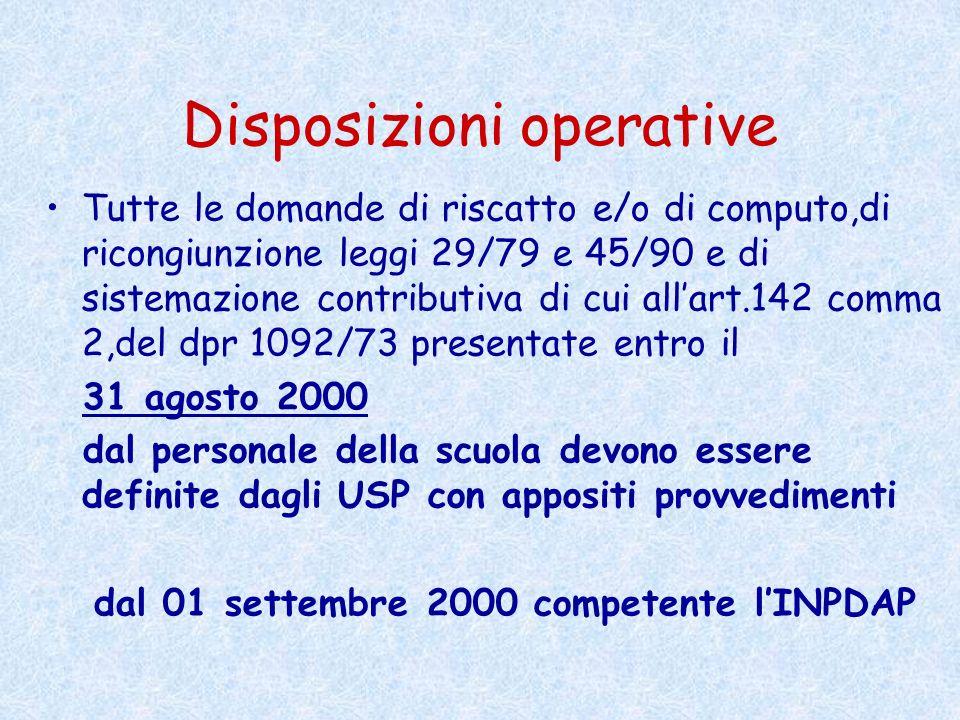 Disposizioni operative Tutte le domande di riscatto e/o di computo,di ricongiunzione leggi 29/79 e 45/90 e di sistemazione contributiva di cui allart.