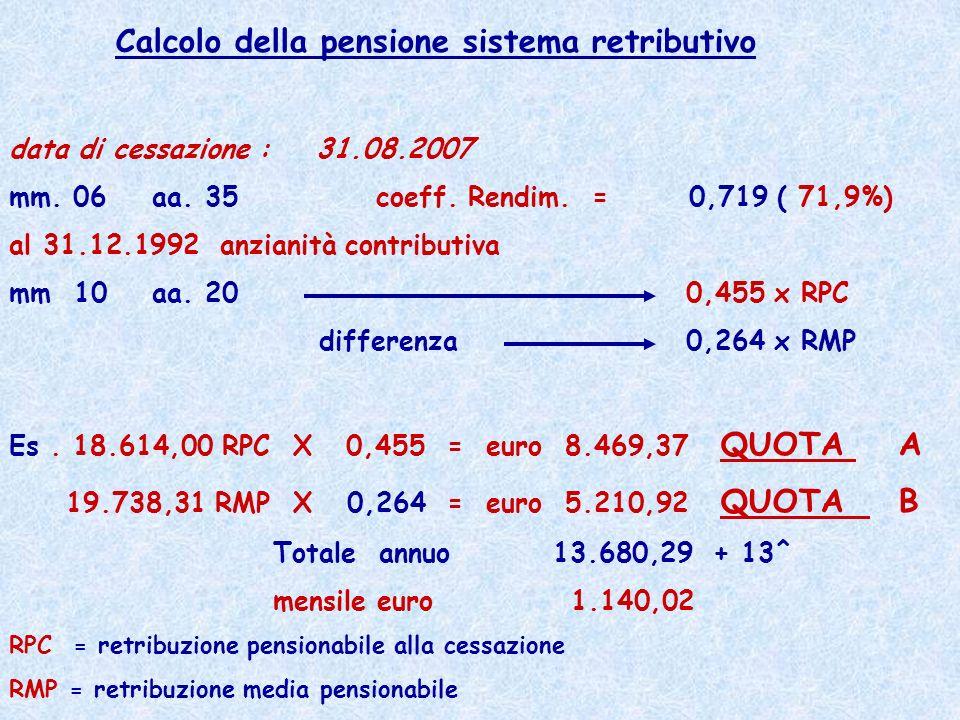 Calcolo della pensione sistema retributivo data di cessazione : 31.08.2007 mm. 06 aa. 35 coeff. Rendim. = 0,719 ( 71,9%) al 31.12.1992 anzianità contr