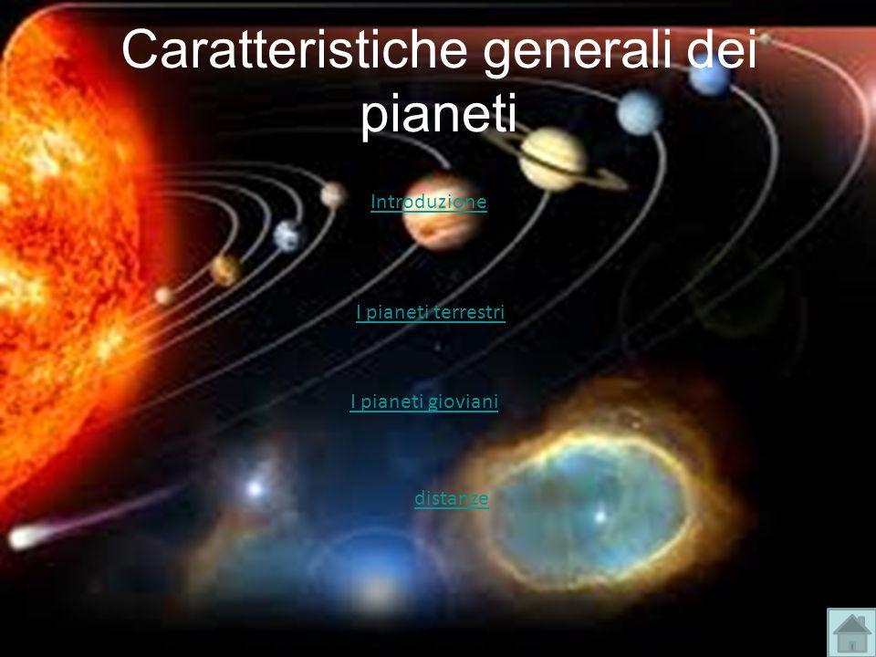 Caratteristiche generali dei pianeti Introduzione I pianeti terrestri I pianeti gioviani distanze