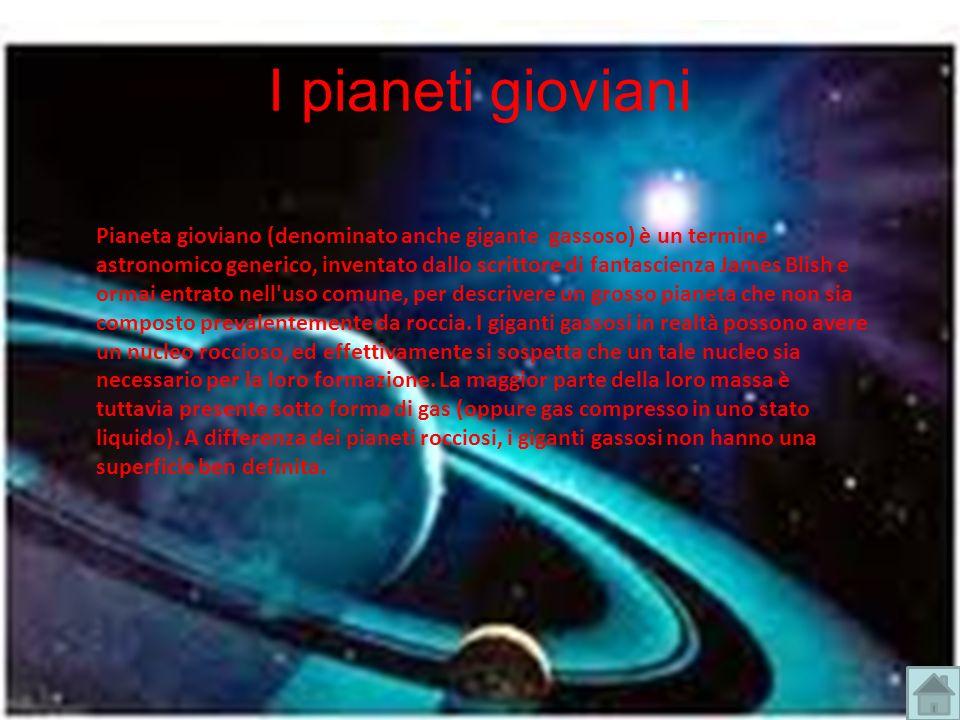 I pianeti gioviani Pianeta gioviano (denominato anche gigante gassoso) è un termine astronomico generico, inventato dallo scrittore di fantascienza Ja