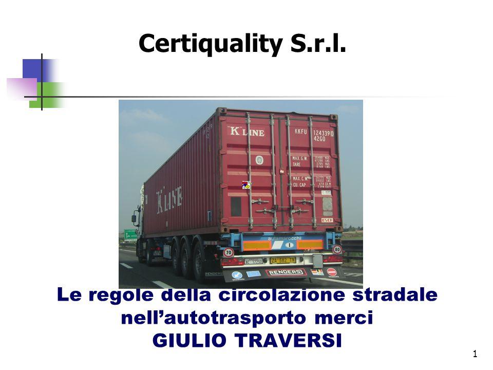 1 Le regole della circolazione stradale nellautotrasporto merci GIULIO TRAVERSI Certiquality S.r.l.