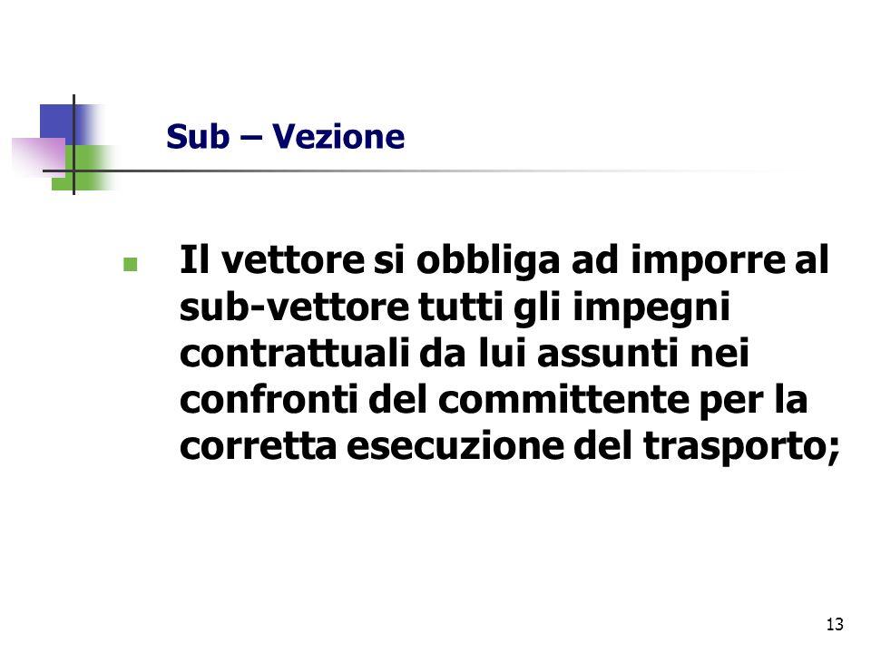 13 Sub – Vezione Il vettore si obbliga ad imporre al sub-vettore tutti gli impegni contrattuali da lui assunti nei confronti del committente per la co