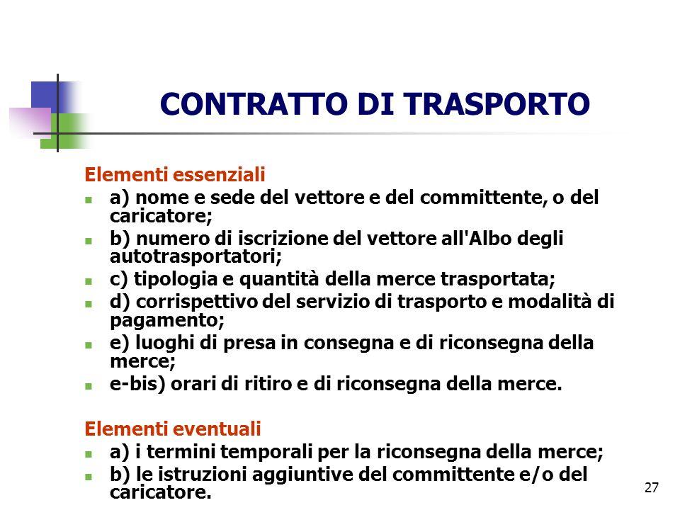 27 CONTRATTO DI TRASPORTO Elementi essenziali a) nome e sede del vettore e del committente, o del caricatore; b) numero di iscrizione del vettore all'