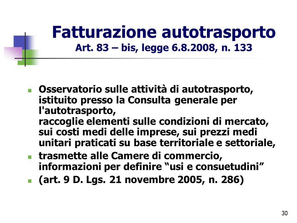 30 Fatturazione autotrasporto Art. 83 – bis, legge 6.8.2008, n. 133 Osservatorio sulle attività di autotrasporto, istituito presso la Consulta general