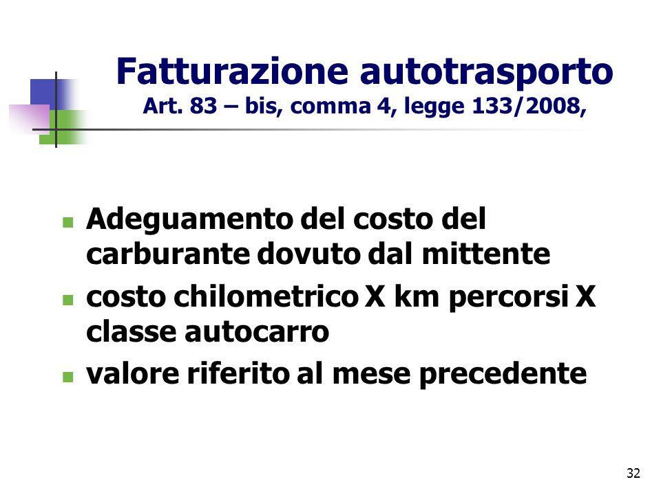 32 Fatturazione autotrasporto Art. 83 – bis, comma 4, legge 133/2008, Adeguamento del costo del carburante dovuto dal mittente costo chilometrico X km