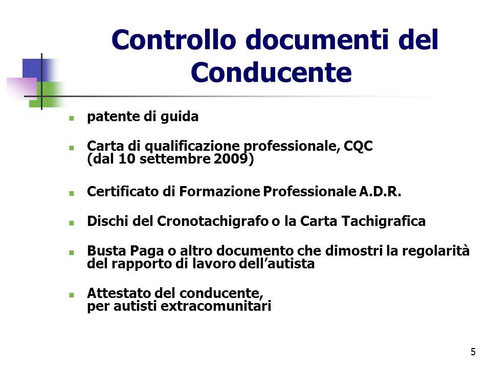 5 Controllo documenti del Conducente patente di guida Carta di qualificazione professionale, CQC (dal 10 settembre 2009) Certificato di Formazione Pro