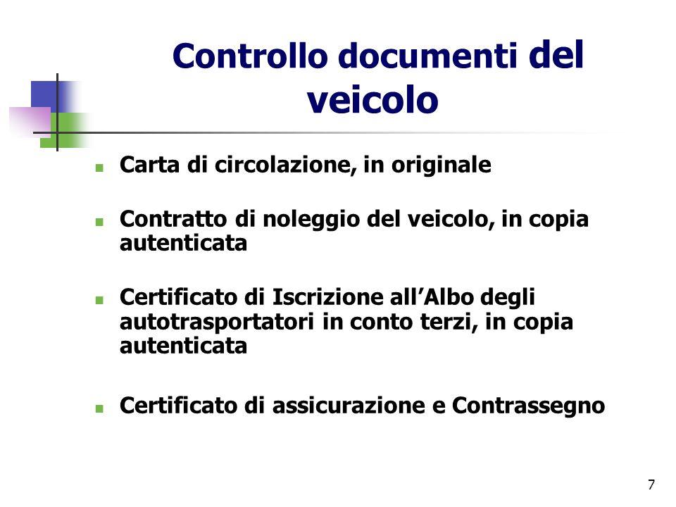 7 Controllo documenti del veicolo Carta di circolazione, in originale Contratto di noleggio del veicolo, in copia autenticata Certificato di Iscrizion