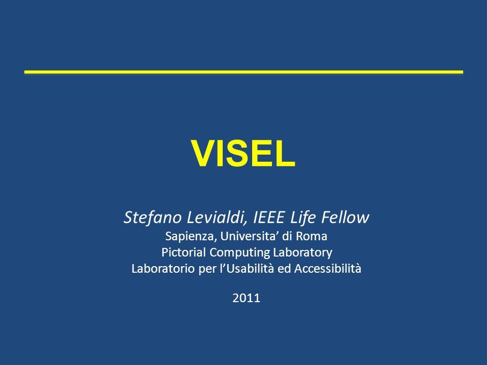 VISEL Stefano Levialdi, IEEE Life Fellow Sapienza, Universita di Roma Pictorial Computing Laboratory Laboratorio per lUsabilità ed Accessibilità 2011