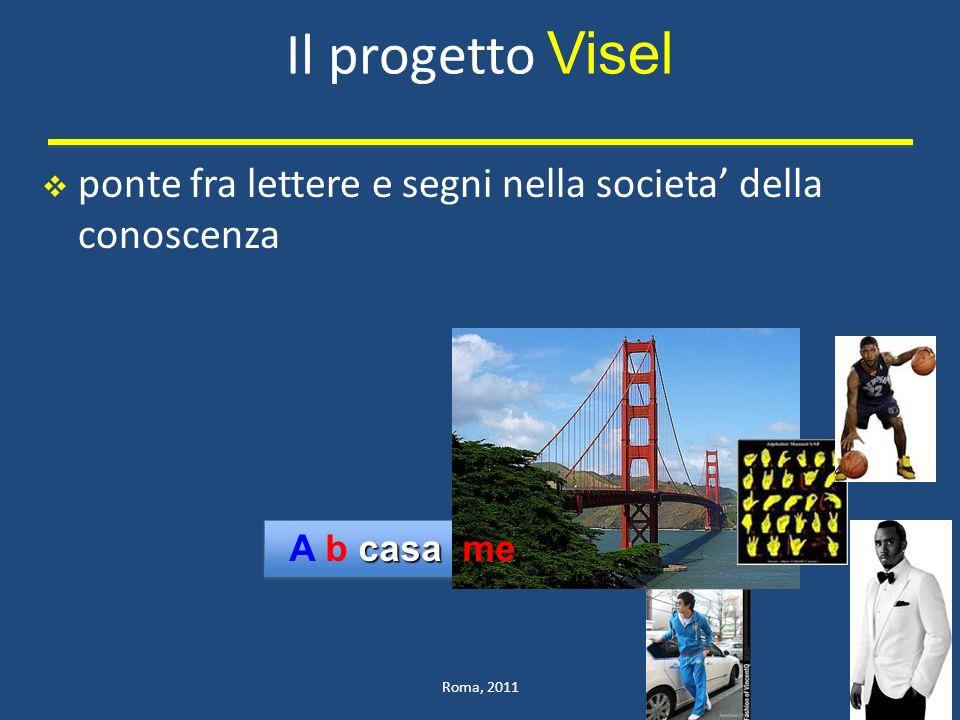 Il progetto Visel Roma, 2011 casa A b casa me ponte fra lettere e segni nella societa della conoscenza 17