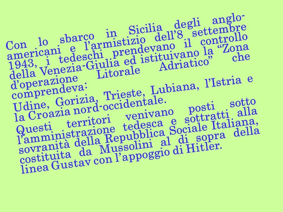 Con lo sbarco in Sicilia degli anglo- americani e larmistizio dell8 settembre 1943, i tedeschi prendevano il controllo della Venezia-Giulia ed istitui