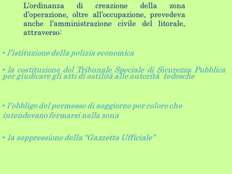 Lordinanza di creazione della zona doperazione, oltre alloccupazione, prevedeva anche lamministrazione civile del litorale, attraverso: listituzione d